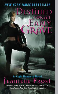 Destined for an Early Grave (Night Huntress, Book 4), Jeaniene Frost