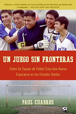 Un Juego sin fronteras: Como un equipo de futbol crea una nueva esperanza en los Estados Unidos (Spanish Edition), Cuadros, Paul