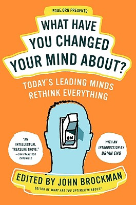 What Have You Changed Your Mind About?: Today's Leading Minds Rethink Everything (Edge Question Series), Brockman, John
