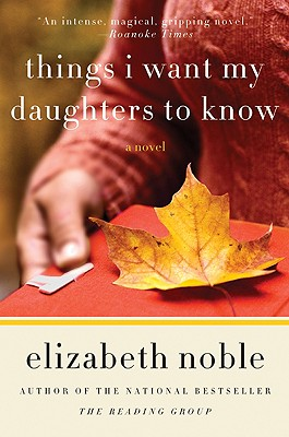 Things I Want My Daughters to Know: A Novel, ELIZABETH NOBLE