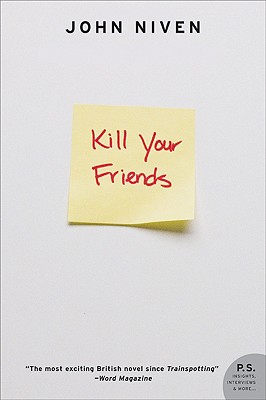 Kill Your Friends: A Novel, John Niven