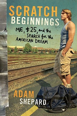 Scratch Beginnings: Me, $25, and the Search for the American Dream, Shepard,Adam