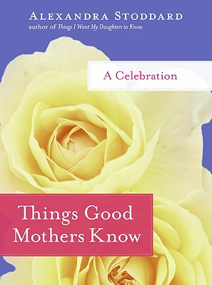 Image for Things Good Mothers Know: A Celebration