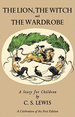 Lion, the Witch and the Wardrobe: A Celebration of the First Edition (Narnia), C.S. LEWIS