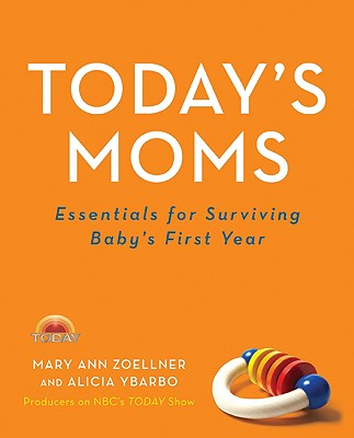 Image for Today's Moms: Essentials for Surviving Baby's First Year