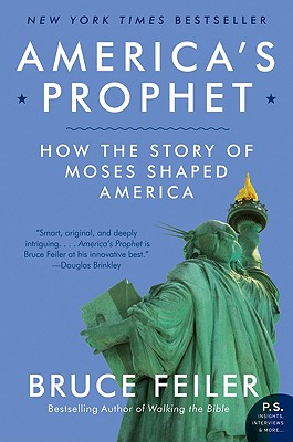America's Prophet: How the Story of Moses Shaped America, Feiler, Bruce