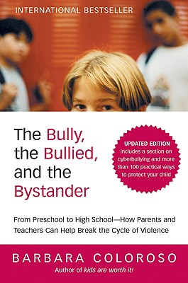 The Bully, the Bullied, and the Bystander: From Preschool to HighSchool--How Parents and Teachers Can Help Break the Cycle (Updated Edition), Coloroso, Barbara