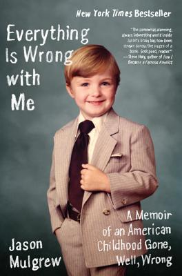 Everything Is Wrong with Me: A Memoir of an American Childhood Gone, Well, Wrong, Mulgrew, Jason