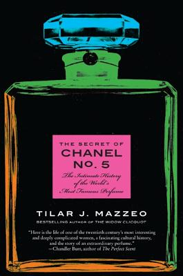 The Secret of Chanel No. 5: The Intimate History of the World's Most Famous Perfume, Mazzeo, Tilar J