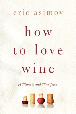 Image for How to Love Wine: A Memoir and Manifesto