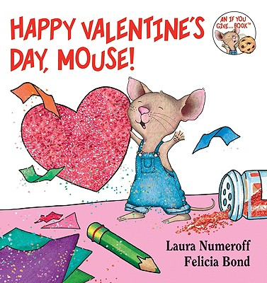 Happy Valentine's Day, Mouse! (If You Give...), Numeroff, Laura