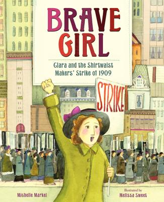 Brave Girl:  Clara and the Shirtwaist Maker's Strike of 1909, Markel, Marchelle