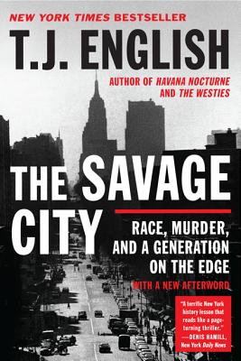 The Savage City: Race, Murder, and a Generation on the Edge, English, T. J.