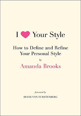 Image for I LOVE YOUR STYLE : HOW TO DEFINE AND REFINE YOUR PERSONAL STYLE