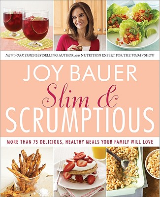 Image for Slim and Scrumptious: More Than 75 Delicious, Healthy Meals Your Family Will Love