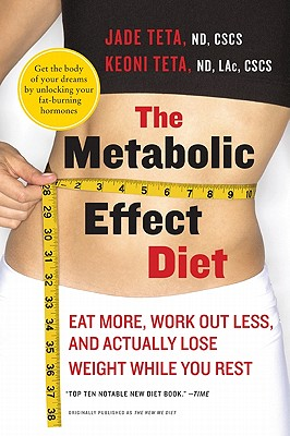 Image for The Metabolic Effect Diet: Eat More, Work Out Less, and Actually Lose Weight While You Rest