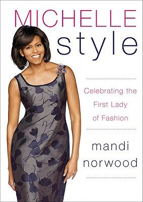 Michelle Style: Celebrating the First Lady of Fashion, Mandi Norwood