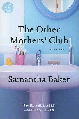 The Other Mothers' Club: A Novel, Baker, Samantha