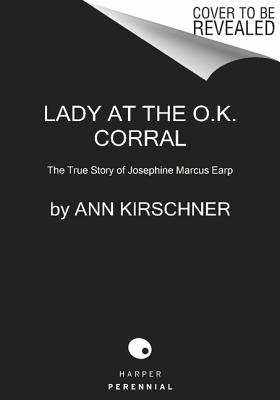 Image for Lady at the O.K. Corral: The True Story of Josephine Marcus Earp