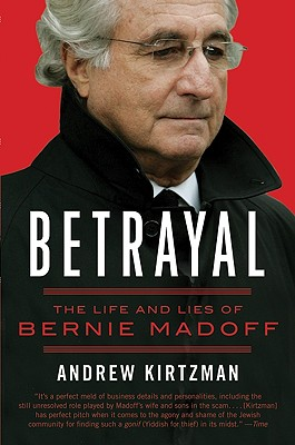 BETRAYAL : THE LIFE AND LIES OF BERNIE M, ANDREW KIRTZMAN