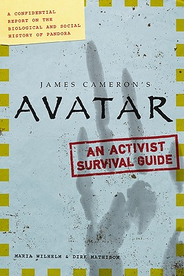 Image for JAMES CAMERON'S AVATAR: AN ACTIVIST SURVIVAL GUIDE A CONFIDENTIAL REPORT ON THE BIOLOGICAL AND SOCIAL HISTORY OF PANDORA ( JAM