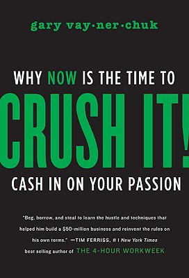 Image for Crush It!: Why NOW Is the Time to Cash In on Your Passion