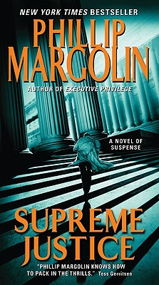 Supreme Justice: A Novel of Suspense, Phillip Margolin
