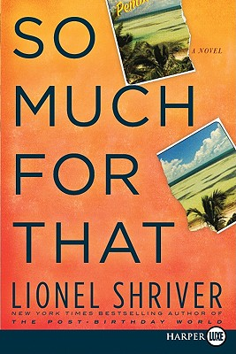 So Much for That: A Novel, Shriver, Lionel