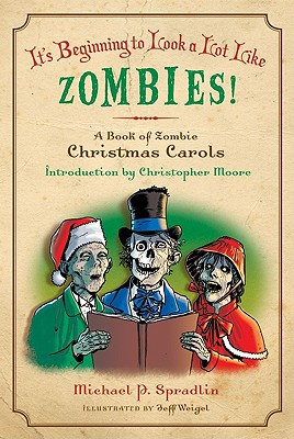 It's Beginning to Look a Lot Like Zombies!: A Book of Zombie Christmas Carols, Michael P. Spradlin