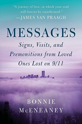 Messages: Signs, Visits, and Premonitions from Loved Ones Lost on 9/11, Bonnie McEneaney