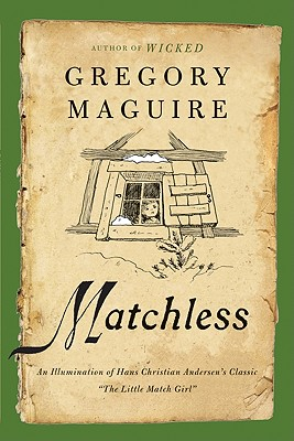 Matchless: An Illumination of Hans Christian Andersen's Classic 'The Little Match Girl', Maguire,Gregory