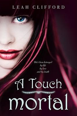 A Touch Mortal (Touch Mortal Trilogy), Clifford, Leah