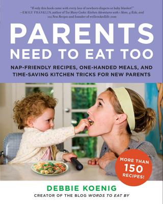 PARENTS NEED TO EAT TOO : NAP-FRIENDLY R, DEBBIE KOENIG