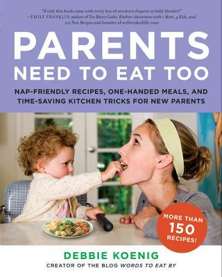 PARENTS NEED TO EAT TOO : NAP-FRIENDLY R, DEBBIE KOENIG
