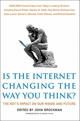 Is the Internet Changing the Way You Think?: The Net's Impact on Our Minds and Future, John Brockman
