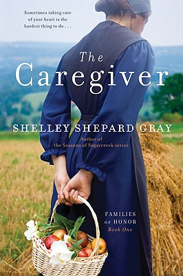 The Caregiver: Families of Honor, Book One, Shelley Shepard Gray