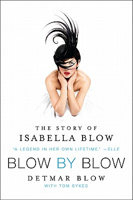 BLOW BY BLOW THE STORY OF ISABELLA BLOW, BLOW, DEITMAR WITH TOM SYKES