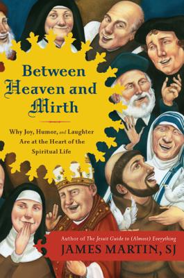 Image for Between Heaven and Mirth: Why Joy, Humor and Laughter Are at the Heart of the Sp
