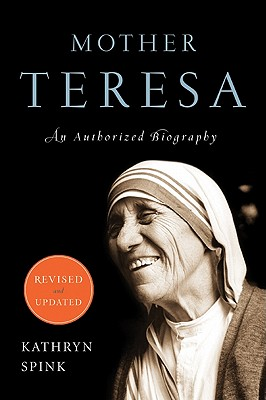 Mother Teresa (Revised Edition): An Authorized Biography, Kathryn Spink
