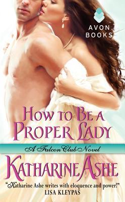 "How to Be a Proper Lady: A Falcon Club Novel, ""Ashe, Katharine"""