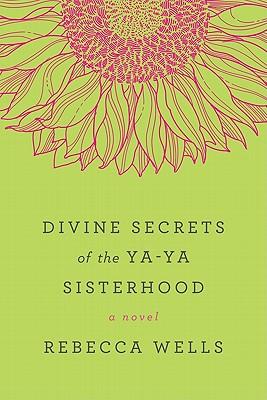 DIVINE SECRETS OF THE YA-YA SISTERHOOD, WELLS, REBECCA