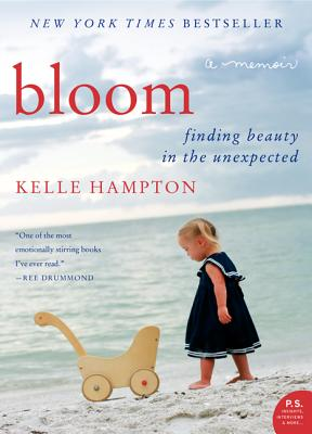 Bloom: Finding Beauty in the Unexpected--A Memoir (P.S.), Kelle Hampton