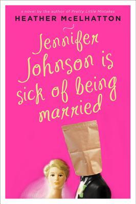 Jennifer Johnson Is Sick of Being Married: A Novel, Heather McElhatton