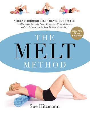 Image for The MELT Method: A Breakthrough Self-Treatment System to Eliminate Chronic Pain, Erase the Signs of Aging, and Feel Fantastic in Just 10 Minutes a Day!