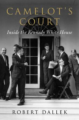 Image for CAMELOT'S COURT INSIDE THE KENNEDY WHITE HOUSE