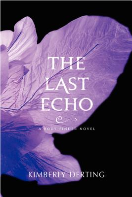 The Last Echo: A Body Finder Novel, Kimberly Derting