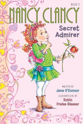 Fancy Nancy: Nancy Clancy, Secret Admirer, Jane O'Connor