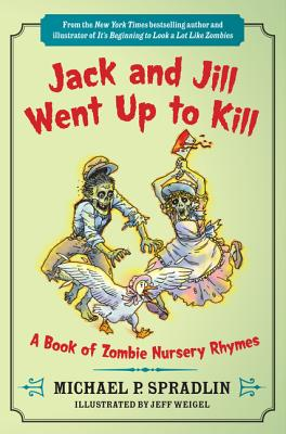 Image for Jack and Jill Went Up to Kill: A Book of Zombie Nursery Rhymes