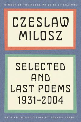 Selected and Last Poems: 1931-2004, Czeslaw Milosz
