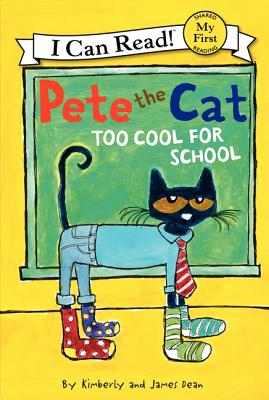 Pete the Cat: Too Cool for School (My First I Can Read), James Dean, Kimberly Dean